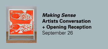 Making Sense Conversation with the Artists+ Opening Reception